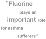 Quotation: Fluorine plays an important role for asthma sufferers