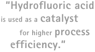 Quotation: Hydrofluoric acid is used as a catalyst for higher process efficiency